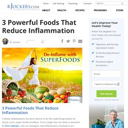 3 Powerful Foods That Reduce Inflammation