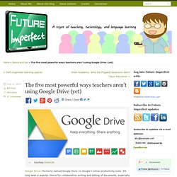 The five most powerful ways teachers aren't using Google Drive (yet)