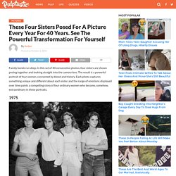 These Four Sisters Posed For A Picture Every Year For 40 Years. See The Powerful Transformation For Yourself