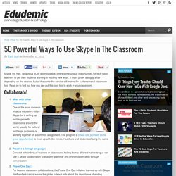 50 Powerful Ways To Use Skype In The Classroom