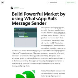 Build Powerful Market by using WhatsApp Bulk Message Sender