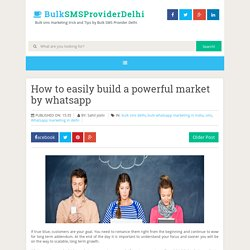 How to easily build a powerful market by whatsapp ~ Bulk SMS Provider Delhi
