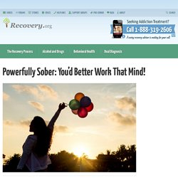 Powerfully Sober: You'd Better Work That Mind!