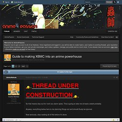 Guide to making XBMC into an anime powerhouse - Technical Support - AnimePassion