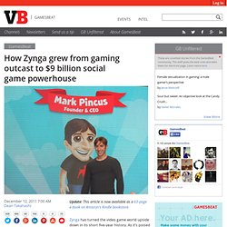 How Zynga grew from gaming outcast to $9 billion social game powerhouse