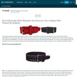 Build Strength With Weights And Ensure Your Safety With Powerlifting Belts