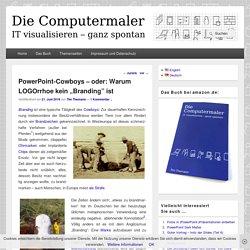 """PowerPoint-Cowboys – oder: Warum LOGOrrhoe kein """"Branding"""" ist - Die Computermaler"""