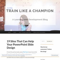 19 Sites That Can Help Your PowerPoint Slide Design - Train Like a Champion