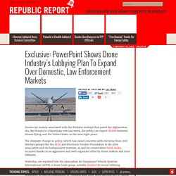 Exclusive: PowerPoint Shows Drone Industry's Lobbying Plan To Expand Over Domestic, Law Enforcement Markets : Republic Report