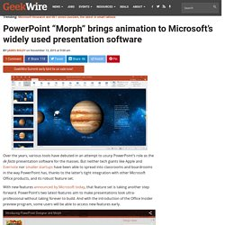 "PowerPoint ""Morph"" brings animation to Microsoft's widely used presentation software"