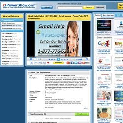 Gmail Help Call at 1-877-776-6261 for full secure PowerPoint presentation