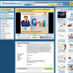 Our Gmail support Experts helps you A Lot on 1-866-224-8319 PowerPoint presentation