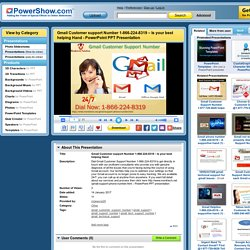 Gmail Customer support Number 1-866-224-8319 – Is your best helping Hand PowerPoint presentation