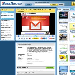 Is Gmail Help really fruitful 1-850-366-6203? PowerPoint presentation