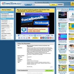 Why do we require Facebook Customer Care Number? Dial 1-850-366-6203 PowerPoint presentation