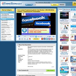 Can I contact Facebook Customer Care Number 1-850-366-6203at anytime? PowerPoint presentation