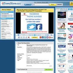 What are the experts of Facebook Phone Number? Call 1-850-792-2491 PowerPoint presentation