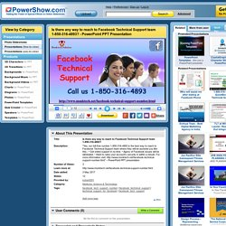 Is there any way to reach to Facebook Technical Support team 1-850-316-4893? PowerPoint presentation