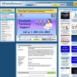 What are the positive purposes of Facebook Technical Support 1-850-316-4893? PowerPoint presentation