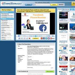 Can I call at Facebook Phone number to avail on the spot technical-aid? 1-850-266-7017 PowerPoint presentation