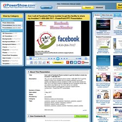 Can I call at Facebook Phone number to get the facility to share my troubles? 1-850-266-7017 PowerPoint presentation