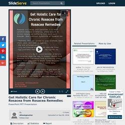 Holistic Care through Rosacea Remedies by Dr. Louis Granirer