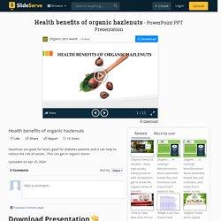 Health benefits of organic hazlenuts PowerPoint Presentation, free download - ID:9891811