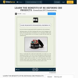 LEARN THE BENEFITS OF RE-DEFINING CBD PRODUCTS
