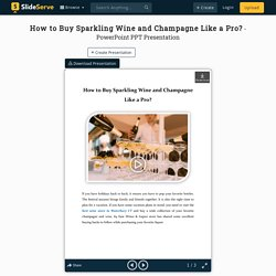 How to Buy Sparkling Wine and Champagne Like a Pro? PowerPoint Presentation - ID:10045978