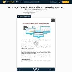 Advantage of Google Data Studio for marketing agencies PowerPoint Presentation - ID:10074939