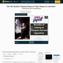 Get the Quality Vaping Items at Vape Shops in Leicester PowerPoint Presentation - ID:10088862