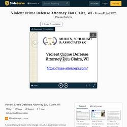 Violent Crime Defense Attorney Eau Claire, WI PowerPoint Presentation - ID:10084439