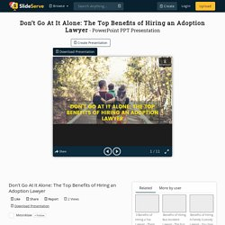 Don't Go At It Alone: The Top Benefits of Hiring an Adoption Lawyer PowerPoint Presentation - ID:10295161