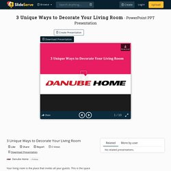 3 Unique Ways to Decorate Your Living Room PowerPoint Presentation - ID:10320670