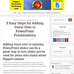 5 Easy Steps for Adding Voice-Over to PowerPoint Presentations – Flipped Classroom Workshop