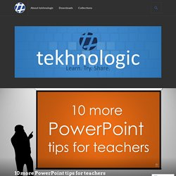 10 more PowerPoint tips for teachers – tekhnologic