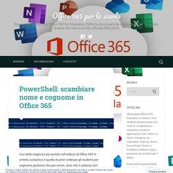 PowerShell: scambiare nome e cognome in Office 365 – Office 365 per la scuola