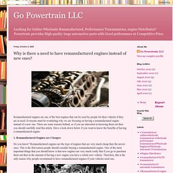 Go Powertrain LLC: Why is there a need to have remanufactured engines instead of new ones?
