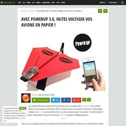 Avec PowerUp 3.0, faites voltiger vos avions en papier !