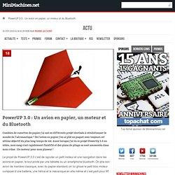 PowerUP 3.0 : Un avion en papier, un moteur et du Bluetooth