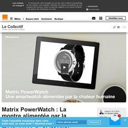 Matrix PowerWatch : La montre alimentée par la chaleur humaine