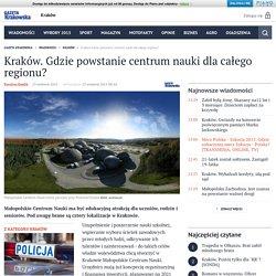 Kraków. Gdzie powstanie centrum nauki dla całego regionu? - Gazetakrakowska.pl