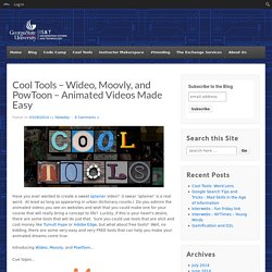 Cool Tools – Wideo, Moovly, and PowToon – Animated Videos Made Easy