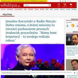 """Jarosław Kaczyński w Radiu Maryja: Dobra zmiana, o której mówimy to również pozbawienie pewnych środowisk przywilejów. """"Mamy bunt korporacji - to swojego rodzaju rokosz"""""""