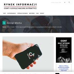 TikTok staje się ważnym narzędziem do pozyskiwania informacji o osobach i nie tylko - Rynek Informacji
