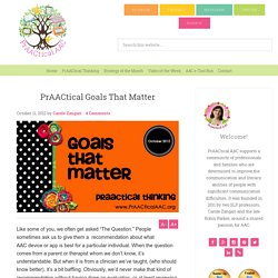 PrAACtical Goals That Matter : PrAACtical AAC