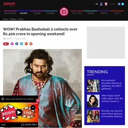 WOW! Prabhas Baahubali 2 collects over Rs 400 crore in opening weekend!