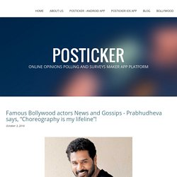 "Famous Bollywood actors News and Gossips - Prabhudheva says, ""Choreography is my lifeline""!"