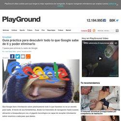 Guía práctica para descubrir todo lo que Google sabe de ti y poder eliminarlo